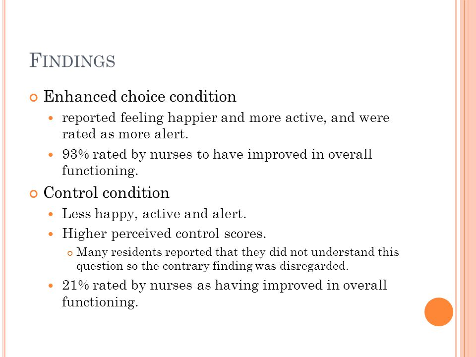 F INDINGS Enhanced choice condition reported feeling happier and more active, and were rated as more alert.