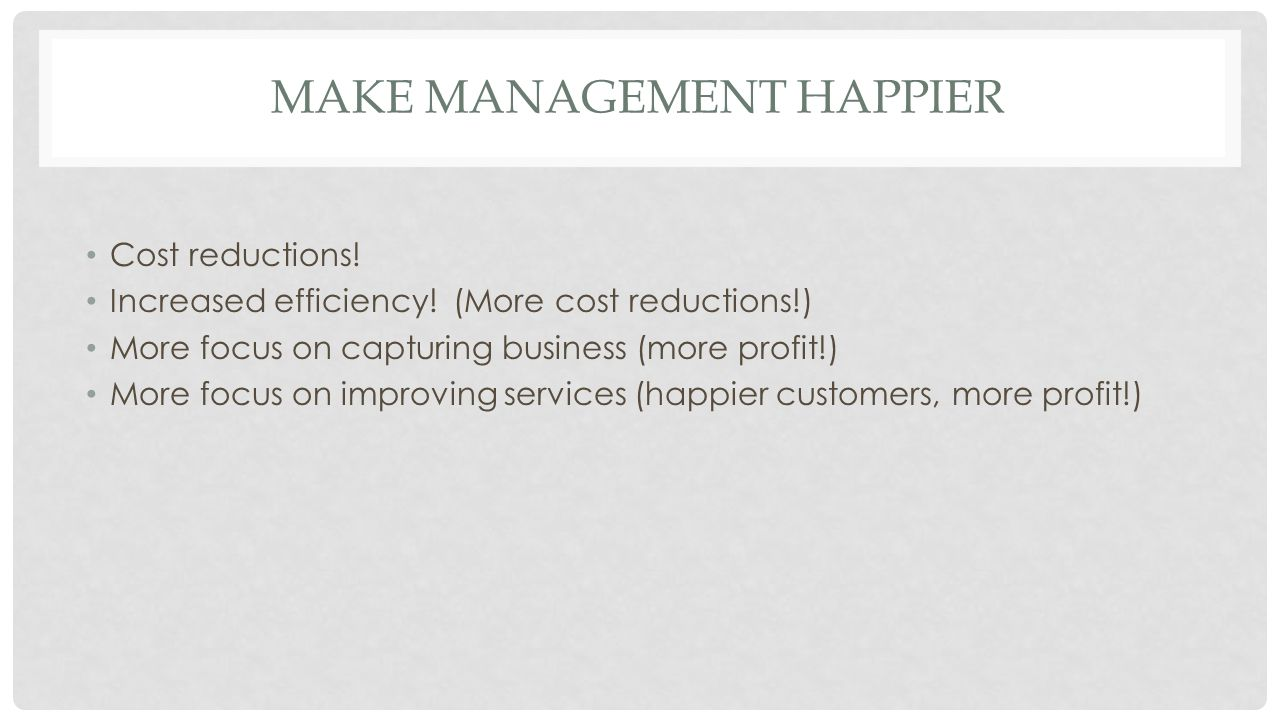 MAKE MANAGEMENT HAPPIER Cost reductions. Increased efficiency.