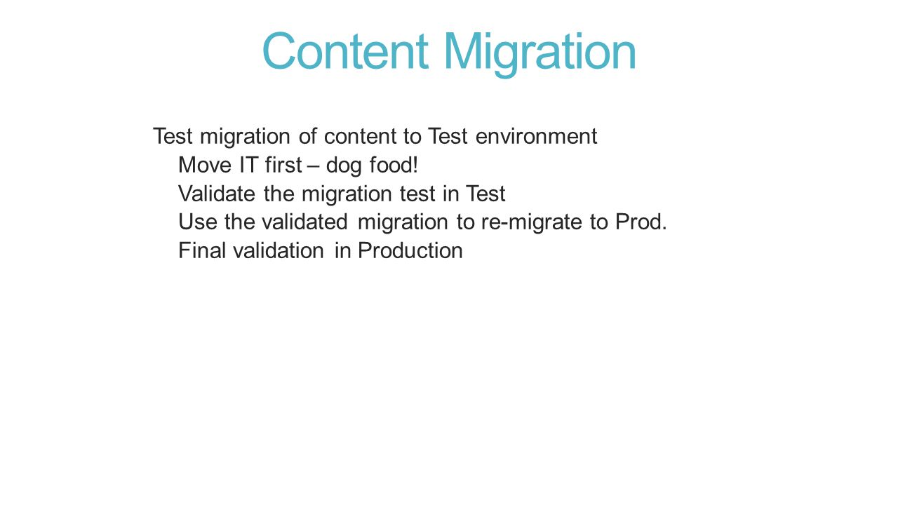 Content Migration Test migration of content to Test environment Move IT first – dog food.