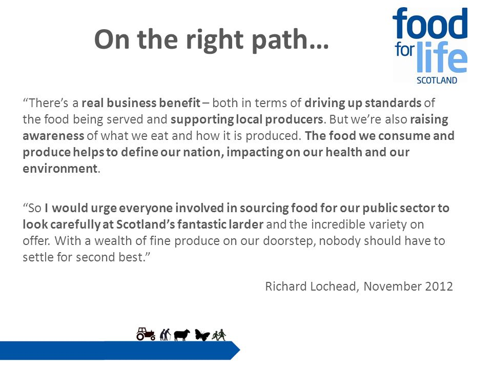 On the right path… There's a real business benefit – both in terms of driving up standards of the food being served and supporting local producers.