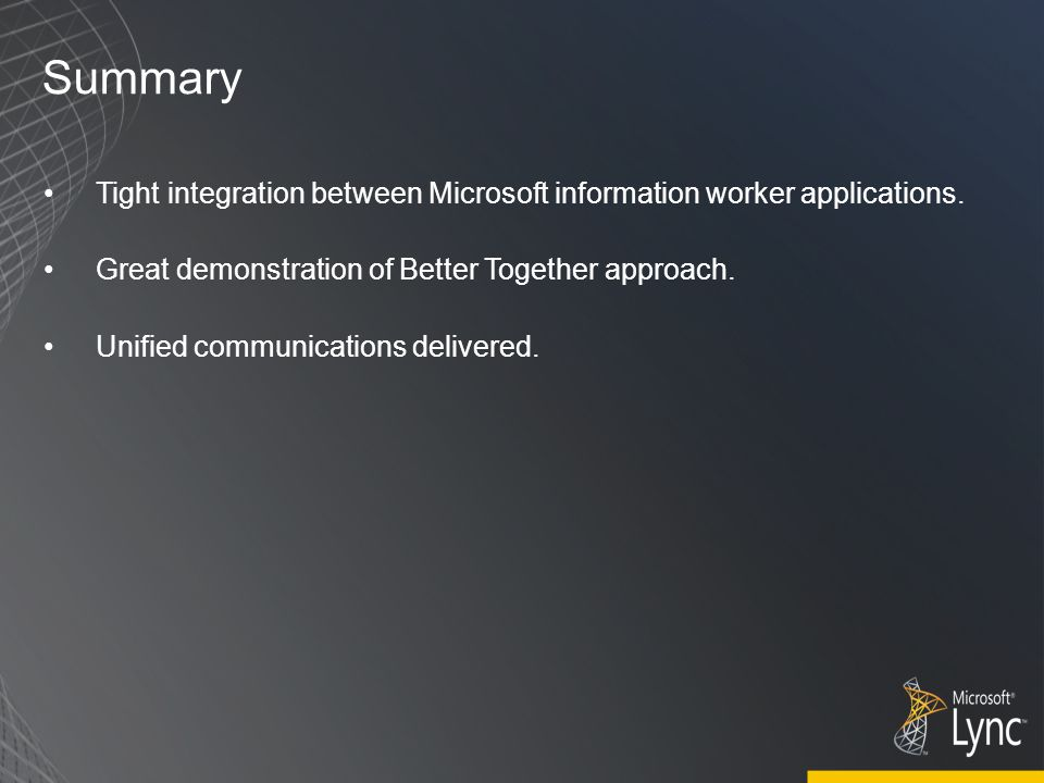 Summary Tight integration between Microsoft information worker applications.