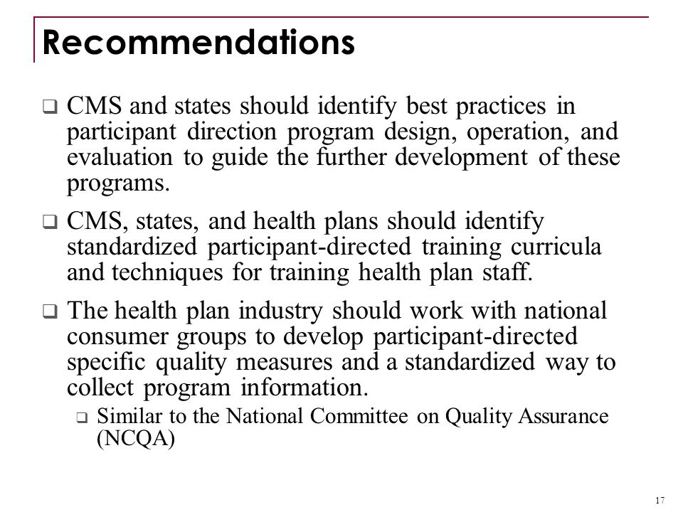 Recommendations  CMS and states should identify best practices in participant direction program design, operation, and evaluation to guide the further development of these programs.