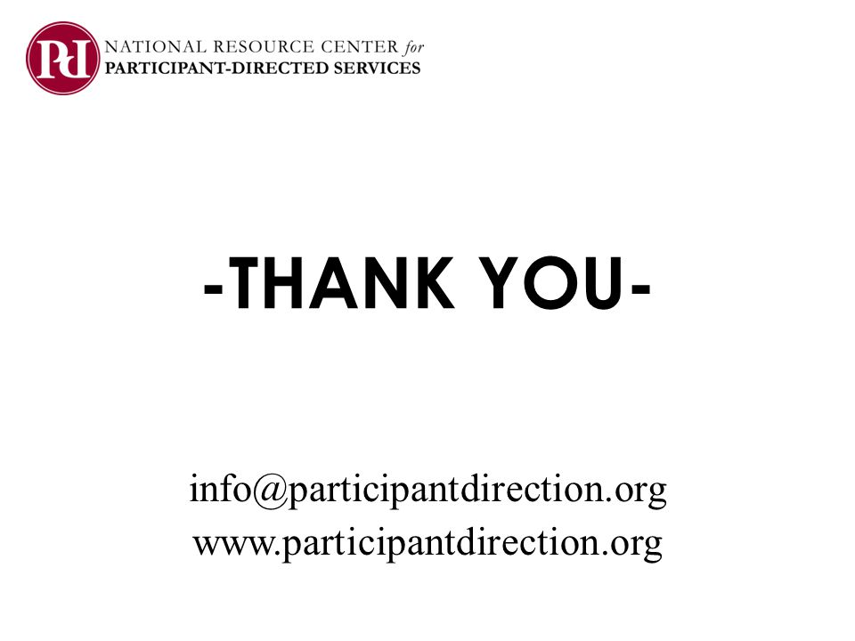 -THANK YOU- info@participantdirection.org www.participantdirection.org