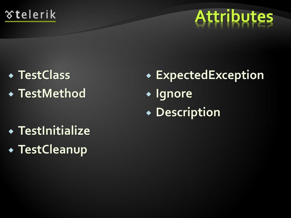  TestClass  TestMethod  TestInitialize  TestCleanup  ExpectedException  Ignore  Description