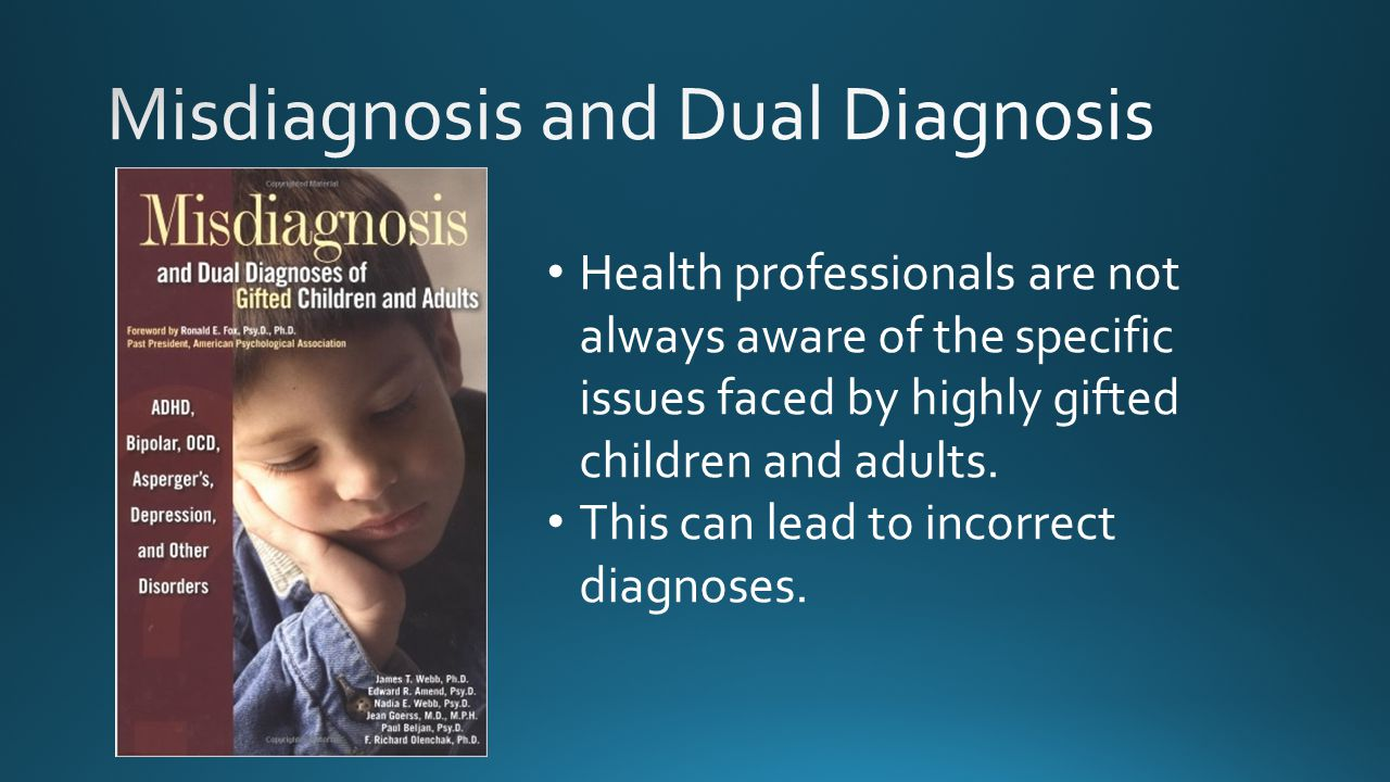 Health professionals are not always aware of the specific issues faced by highly gifted children and adults. This can lead to incorrect diagnoses.