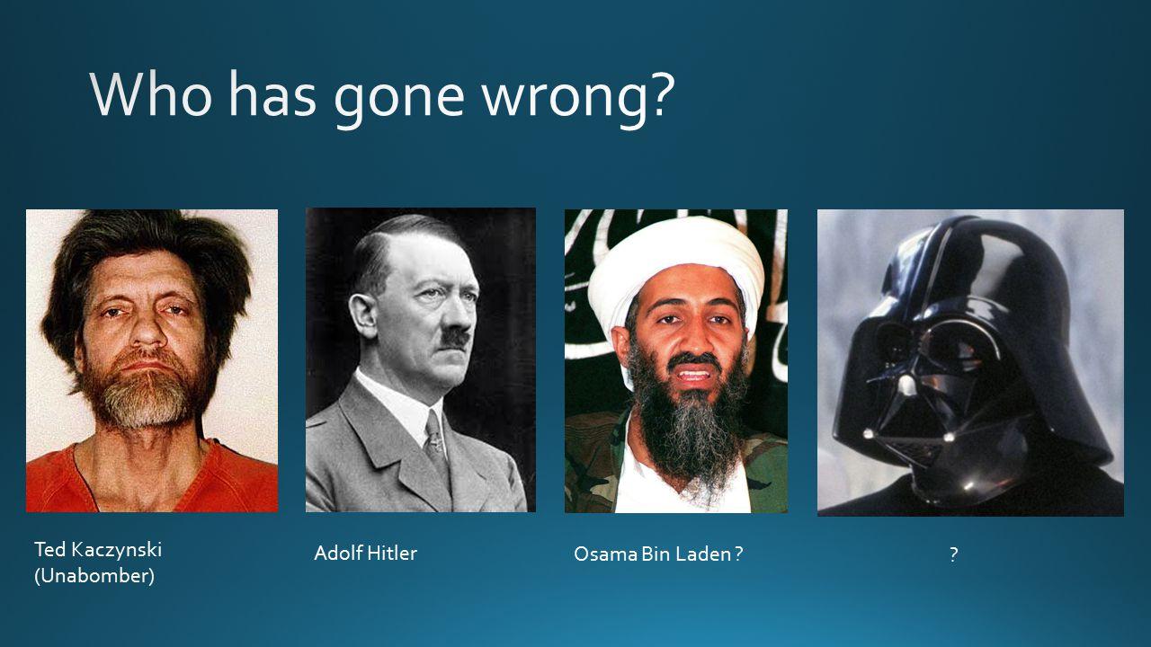Ted Kaczynski (Unabomber) Adolf Hitler Osama Bin Laden
