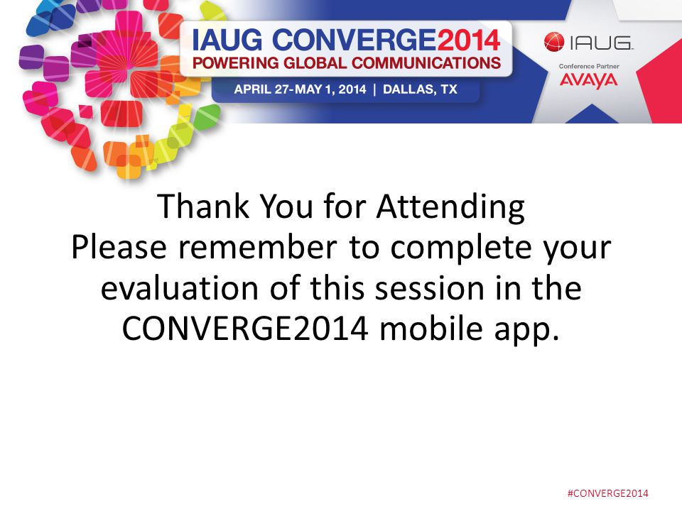 #CONVERGE2014 Thank You for Attending Please remember to complete your evaluation of this session in the CONVERGE2014 mobile app.