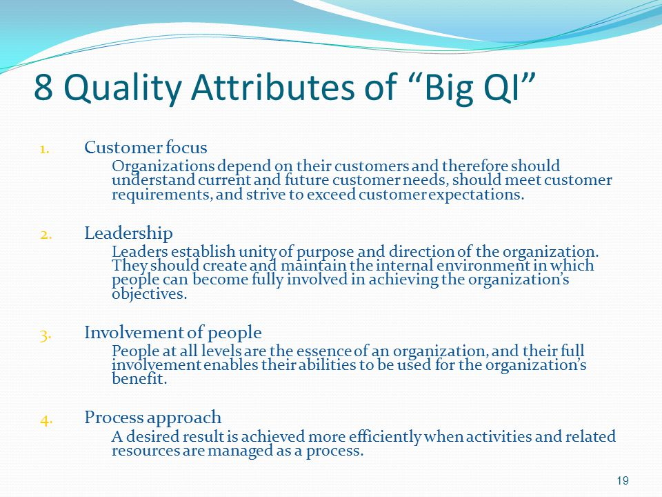 "8 Quality Attributes of ""Big QI"" 1. Customer focus Organizations depend on their customers and therefore should understand current and future customer"