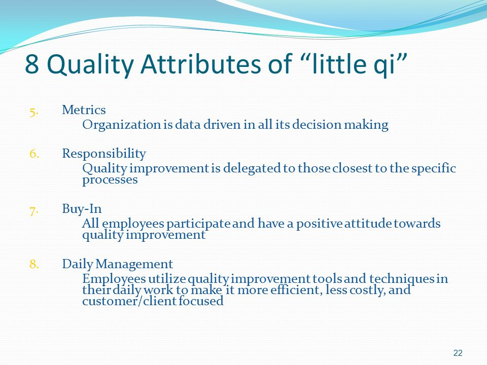 "8 Quality Attributes of ""little qi"" 5. Metrics Organization is data driven in all its decision making 6. Responsibility Quality improvement is delegat"