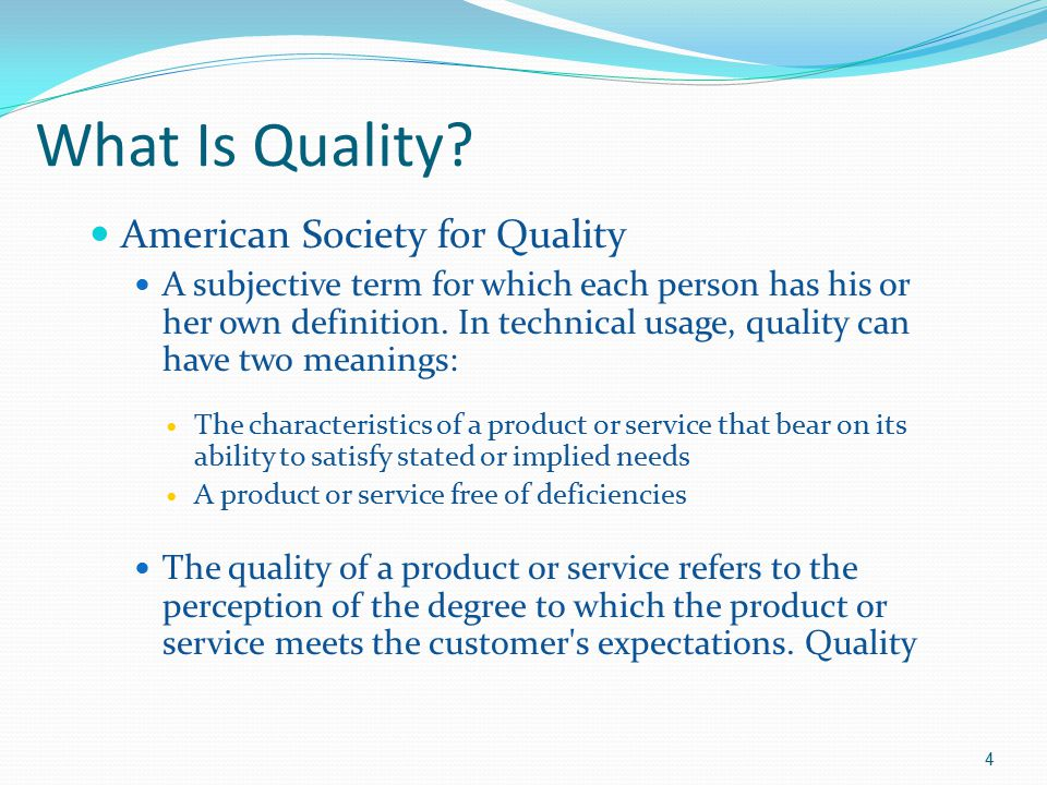 What Is Quality? American Society for Quality A subjective term for which each person has his or her own definition. In technical usage, quality can h