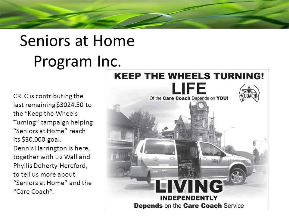 """Seniors at Home Program Inc. CRLC is contributing the last remaining $3024.50 to the """"Keep the Wheels Turning"""" campaign helping """"Seniors at Home"""" reac"""