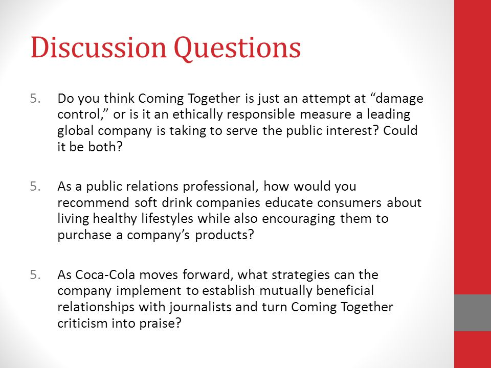 Discussion Questions 5.Do you think Coming Together is just an attempt at damage control, or is it an ethically responsible measure a leading global company is taking to serve the public interest.