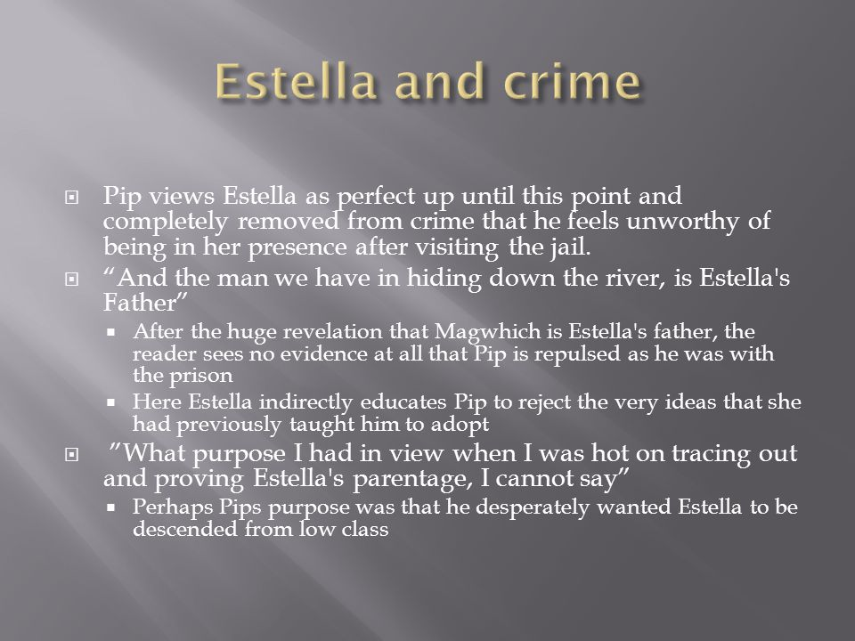  Pip views Estella as perfect up until this point and completely removed from crime that he feels unworthy of being in her presence after visiting the jail.