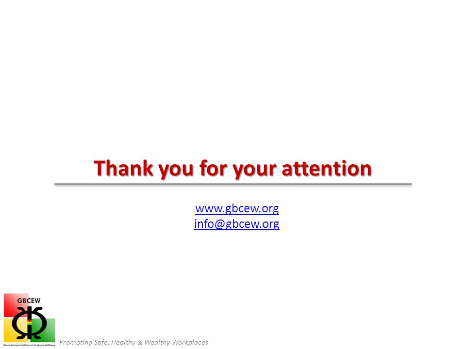 Promoting Safe, Healthy & Wealthy Workplaces Thank you for your attention www.gbcew.org info@gbcew.org