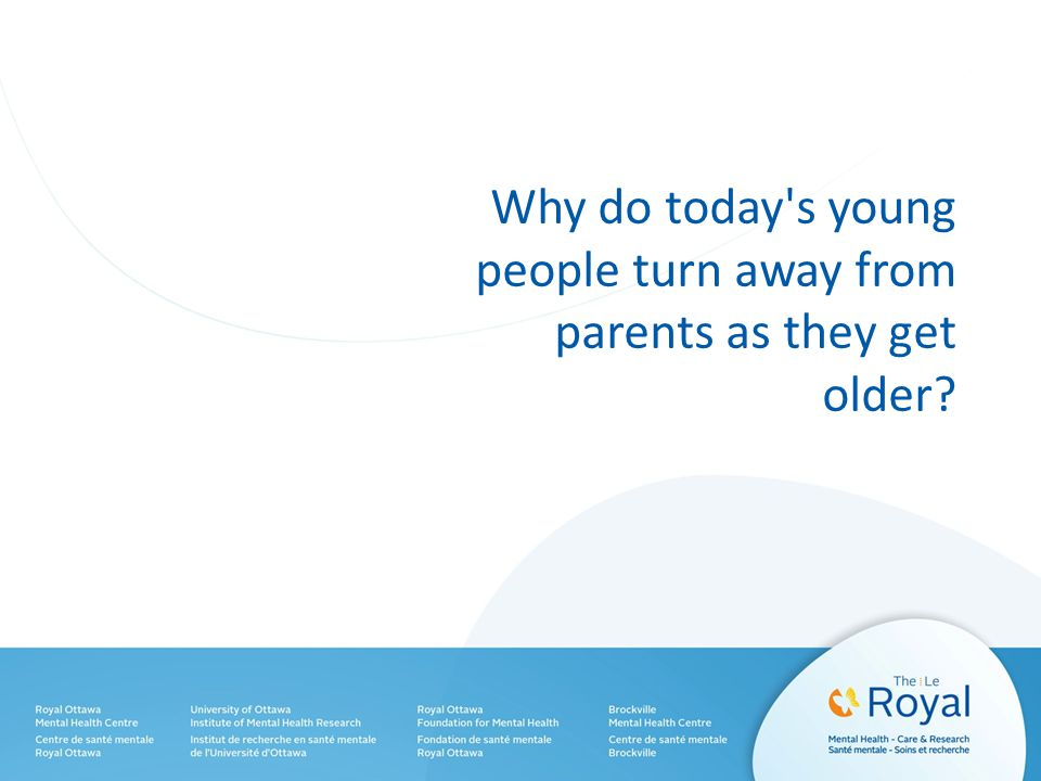 Why do today s young people turn away from parents as they get older