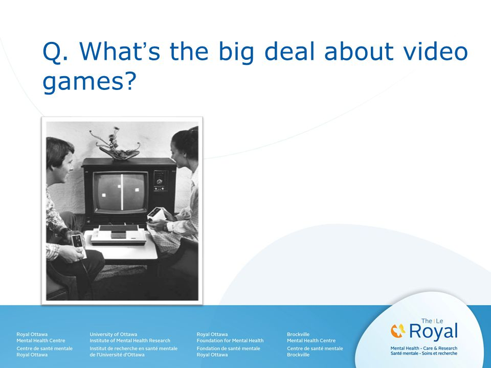 Q. What's the big deal about video games