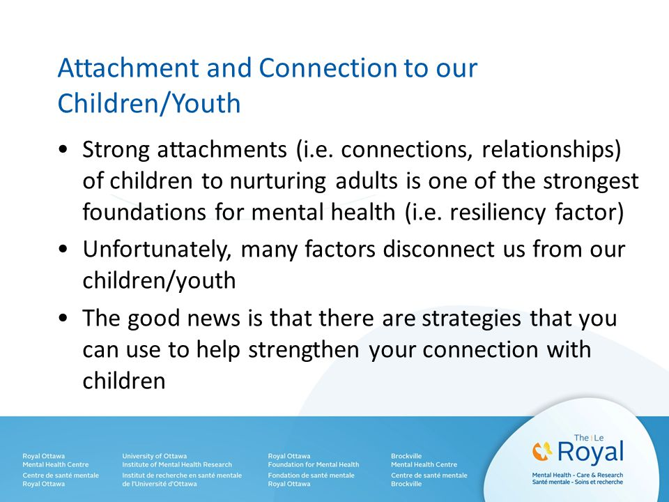 Attachment and Connection to our Children/Youth Strong attachments (i.e.