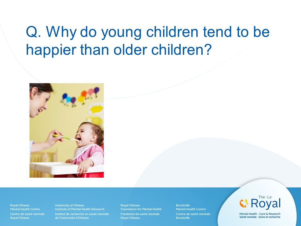 Q. Why do young children tend to be happier than older children