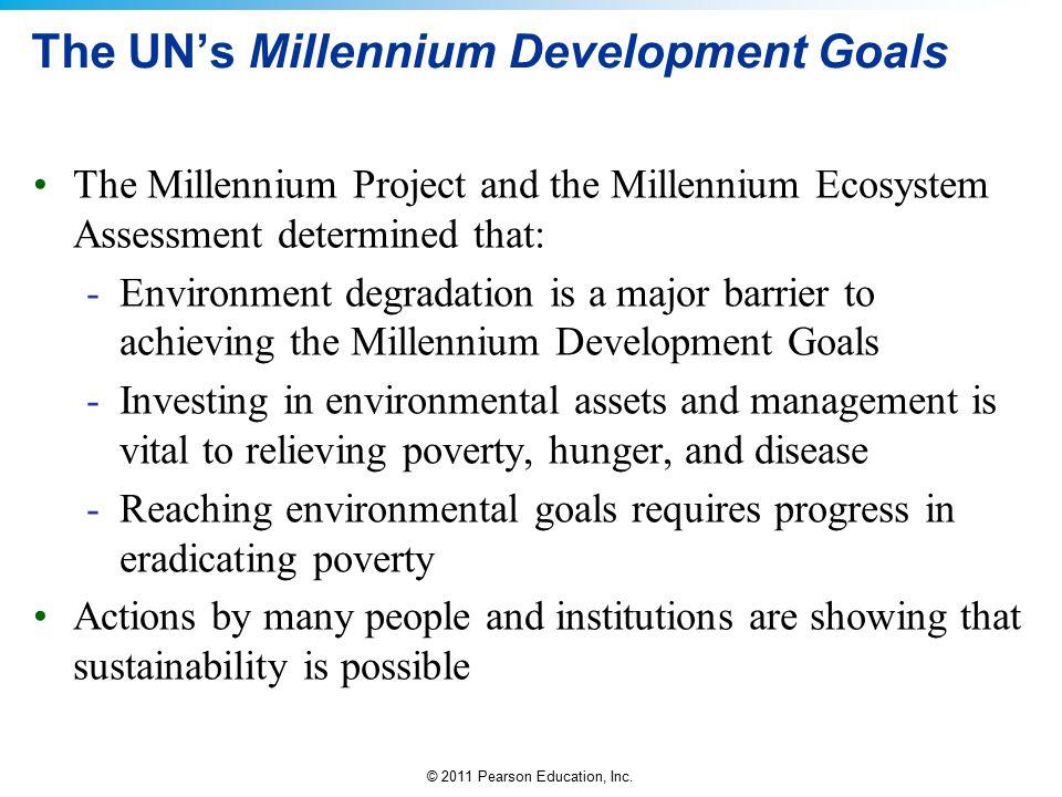 © 2011 Pearson Education, Inc. The UN's Millennium Development Goals The Millennium Project and the Millennium Ecosystem Assessment determined that: -