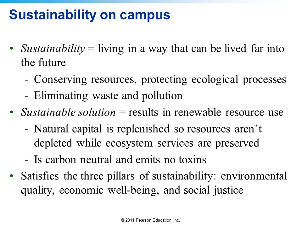 © 2011 Pearson Education, Inc.Why strive for campus sustainability.