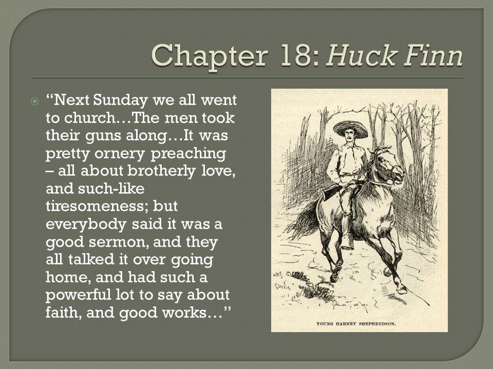""" """"Next Sunday we all went to church…The men took their guns along…It was pretty ornery preaching – all about brotherly love, and such-like tiresomene"""