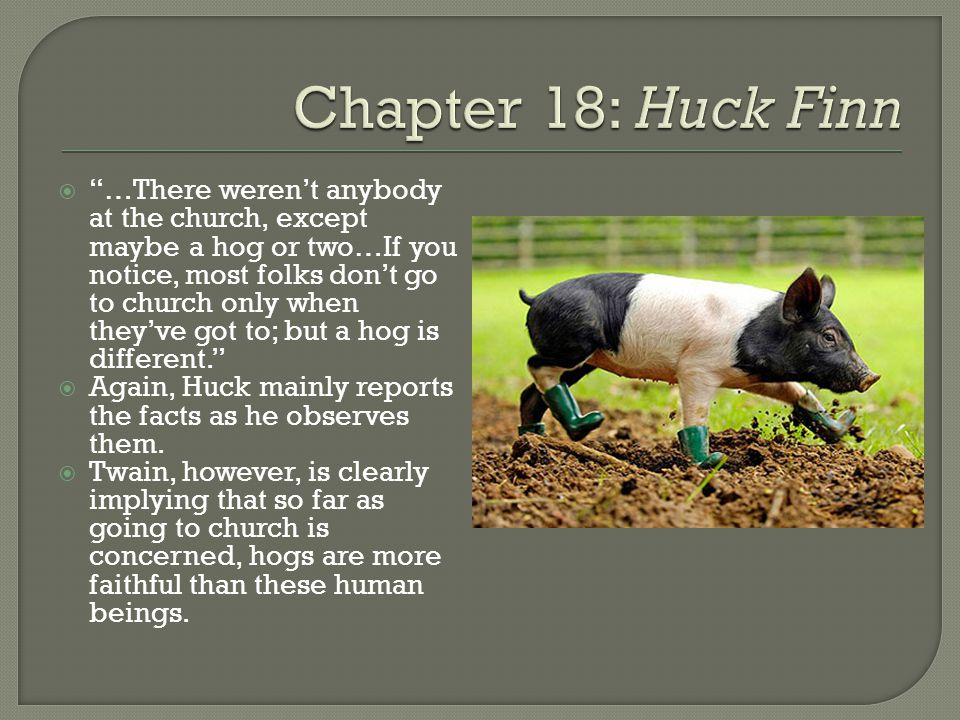 """ """"…There weren't anybody at the church, except maybe a hog or two…If you notice, most folks don't go to church only when they've got to; but a hog is"""