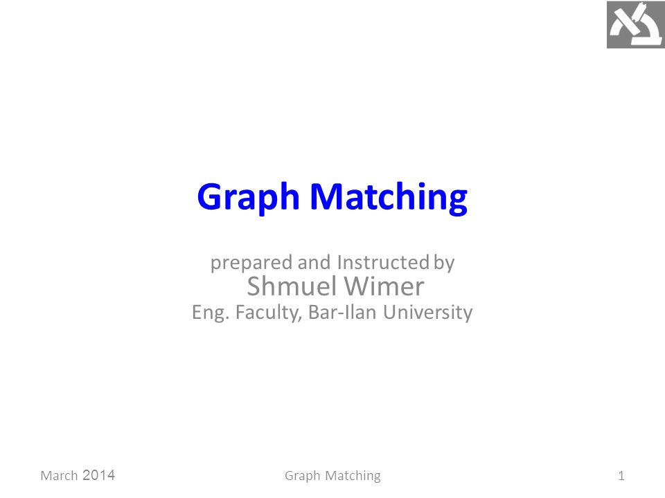 Graph Matching prepared and Instructed by Shmuel Wimer Eng.