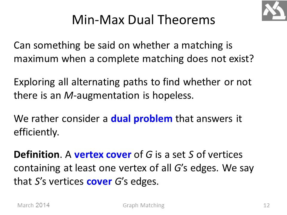 Min-Max Dual Theorems March 2014Graph Matching12 Can something be said on whether a matching is maximum when a complete matching does not exist.