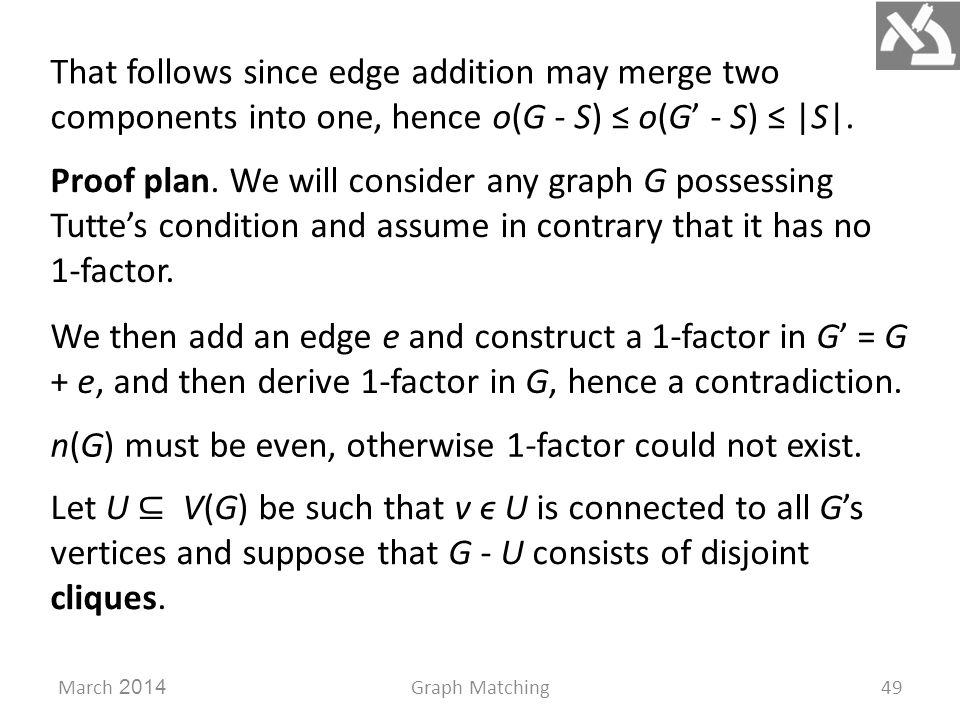 March 2014Graph Matching49 That follows since edge addition may merge two components into one, hence o(G - S) ≤ o(G' - S) ≤ |S|.
