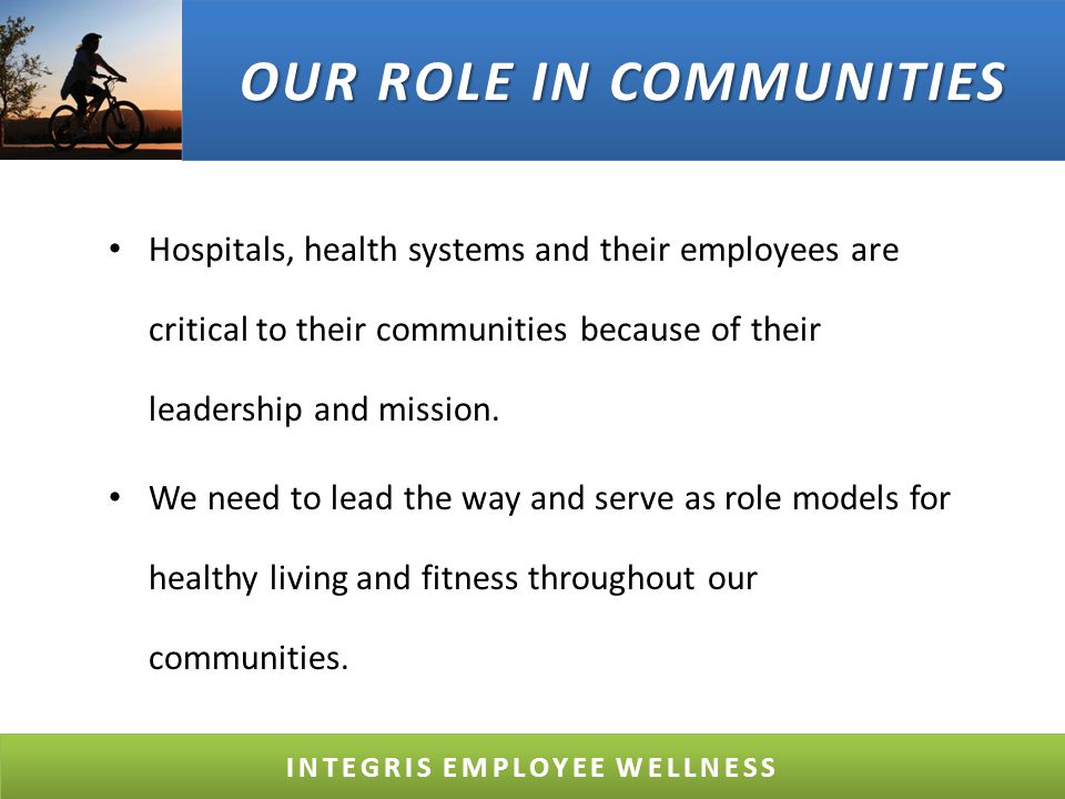 OUR ROLE IN COMMUNITIES Hospitals, health systems and their employees are critical to their communities because of their leadership and mission.