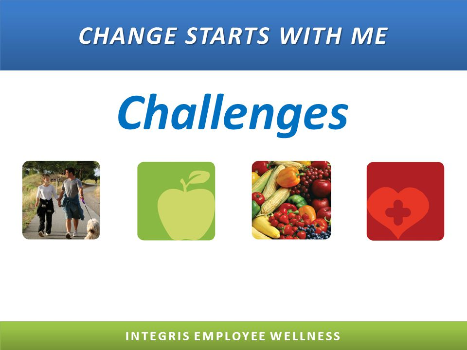 Challenges INTEGRIS EMPLOYEE WELLNESS CHANGE STARTS WITH ME