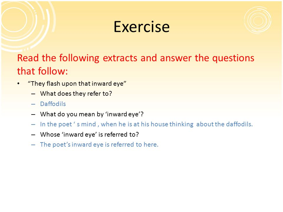 Exercise Read the following extracts and answer the questions that follow: They flash upon that inward eye – What does they refer to.