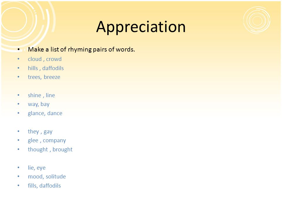 Appreciation Make a list of rhyming pairs of words.