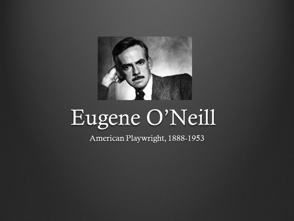 Eugene Gladstone O Neill (October 16, 1888 – November 27, 1953) was an American playwright and Nobel laureate in Literature.