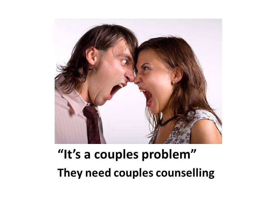 It's a couples problem They need couples counselling