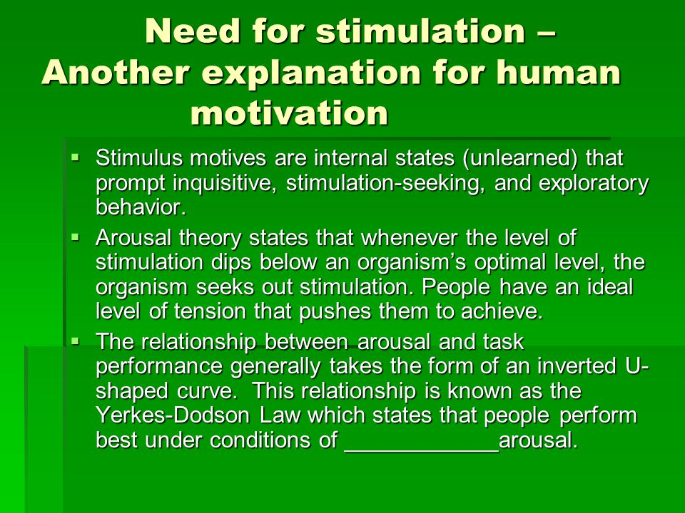 Need for stimulation – Another explanation for human motivation Need for stimulation – Another explanation for human motivation  Stimulus motives are
