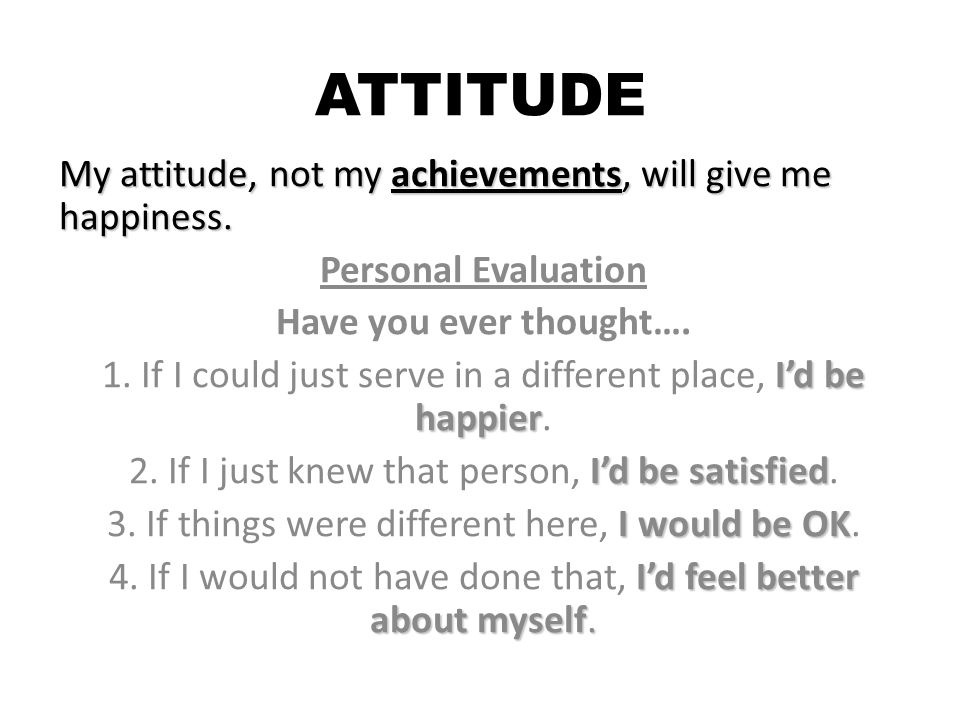ATTITUDE My attitude, not my achievements, will give me happiness.