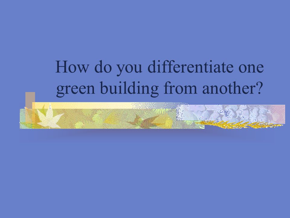 How do you differentiate one green building from another?