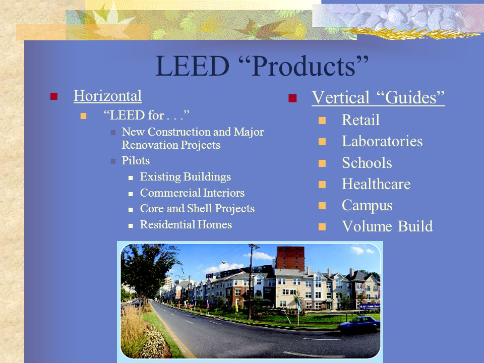 "LEED ""Products"" Horizontal ""LEED for..."" New Construction and Major Renovation Projects Pilots Existing Buildings Commercial Interiors Core and Shell"