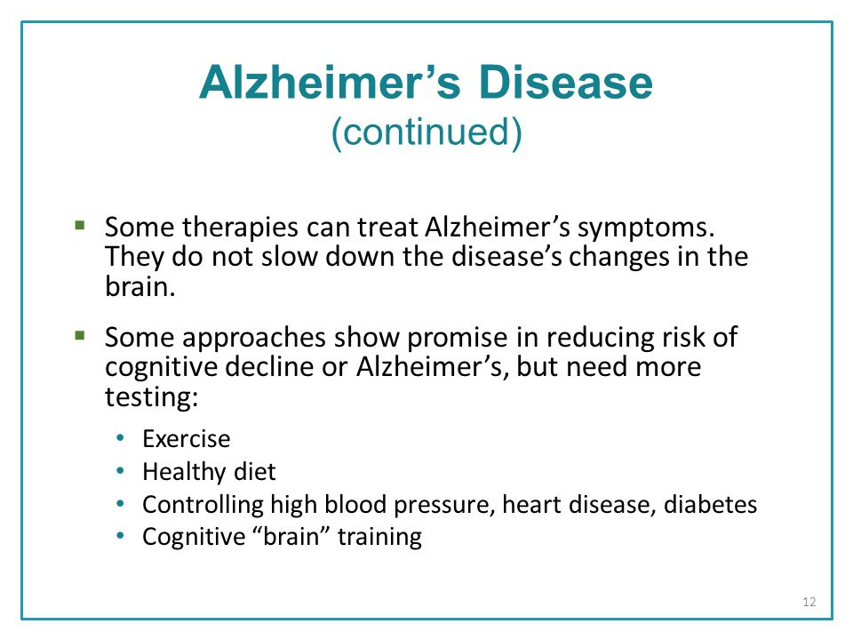 Alzheimer's Disease (continued)  Some therapies can treat Alzheimer's symptoms.