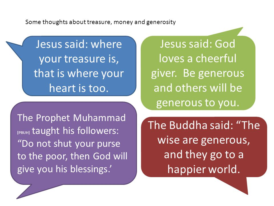 Some thoughts about treasure, money and generosity Jesus said: where your treasure is, that is where your heart is too.