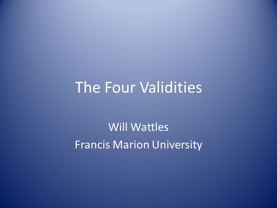 The Four Validities Will Wattles Francis Marion University