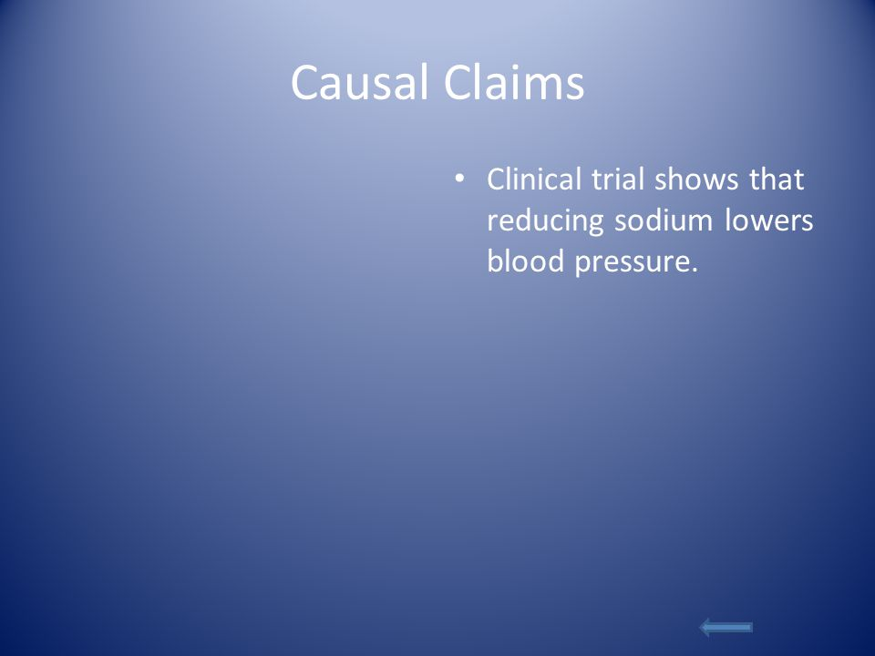 Causal Claims Clinical trial shows that reducing sodium lowers blood pressure.