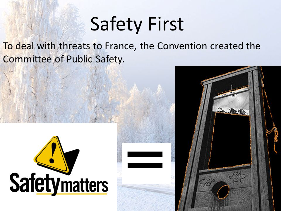 To deal with threats to France, the Convention created the Committee of Public Safety. Safety First
