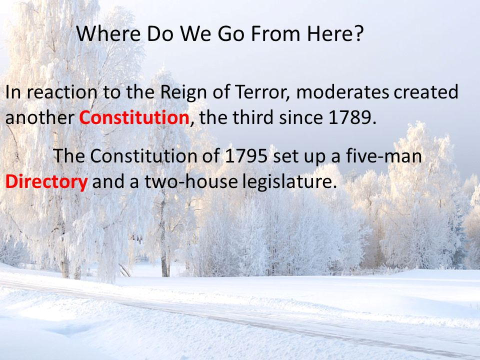 In reaction to the Reign of Terror, moderates created another Constitution, the third since 1789.