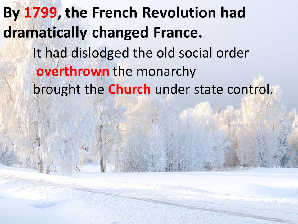 By 1799, the French Revolution had dramatically changed France.