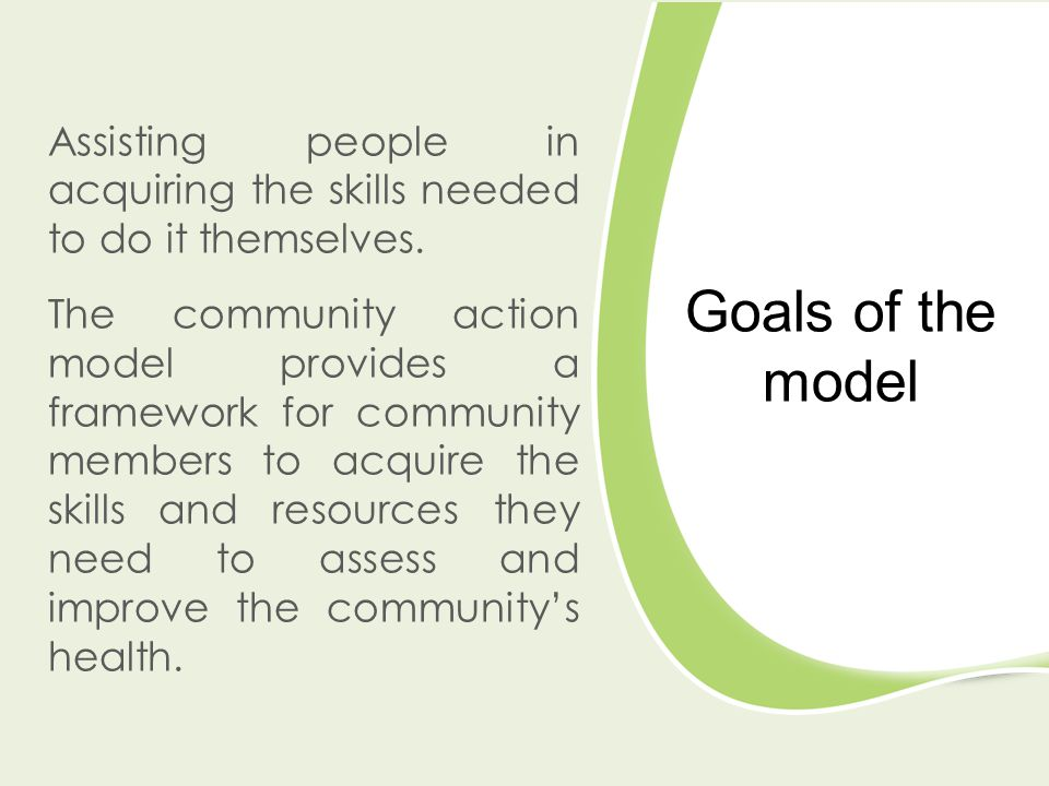 Goals of the model Assisting people in acquiring the skills needed to do it themselves.