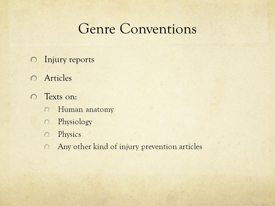 Genre Conventions Injury reports Articles Texts on: Human anatomy Physiology Physics Any other kind of injury prevention articles