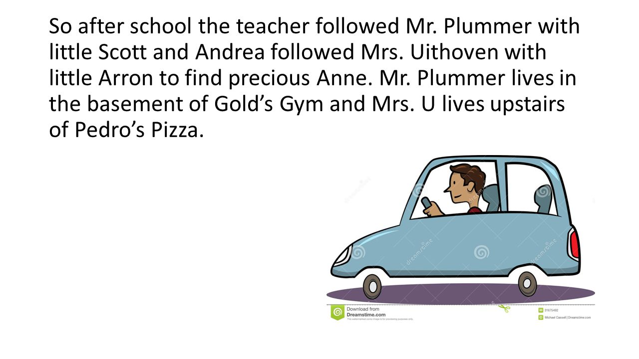 So after school the teacher followed Mr. Plummer with little Scott and Andrea followed Mrs.