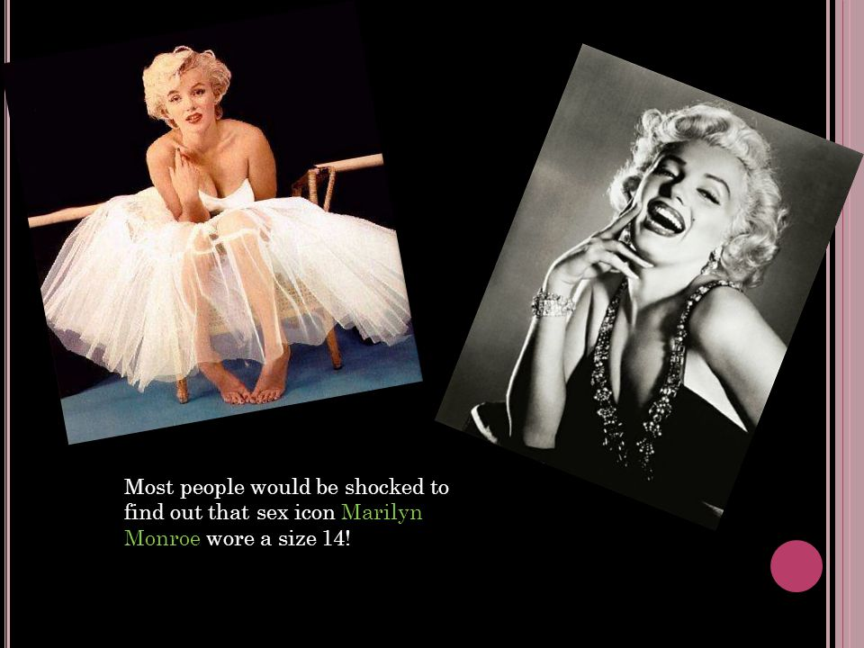 Most people would be shocked to find out that sex icon Marilyn Monroe wore a size 14!